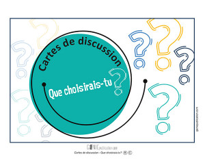 Cartes de discussion – Que choisirais-tu ?